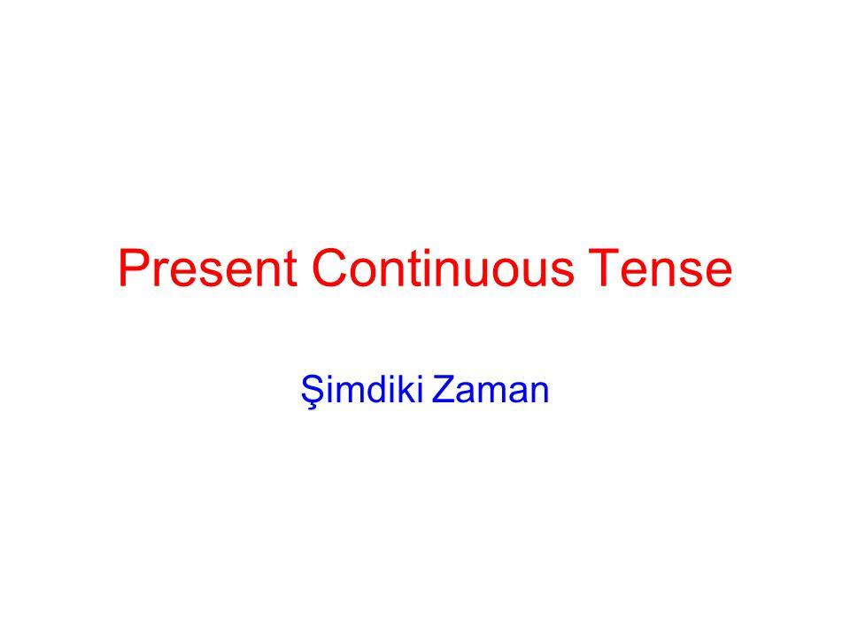 Present Continuous Tense Şimdiki Zaman