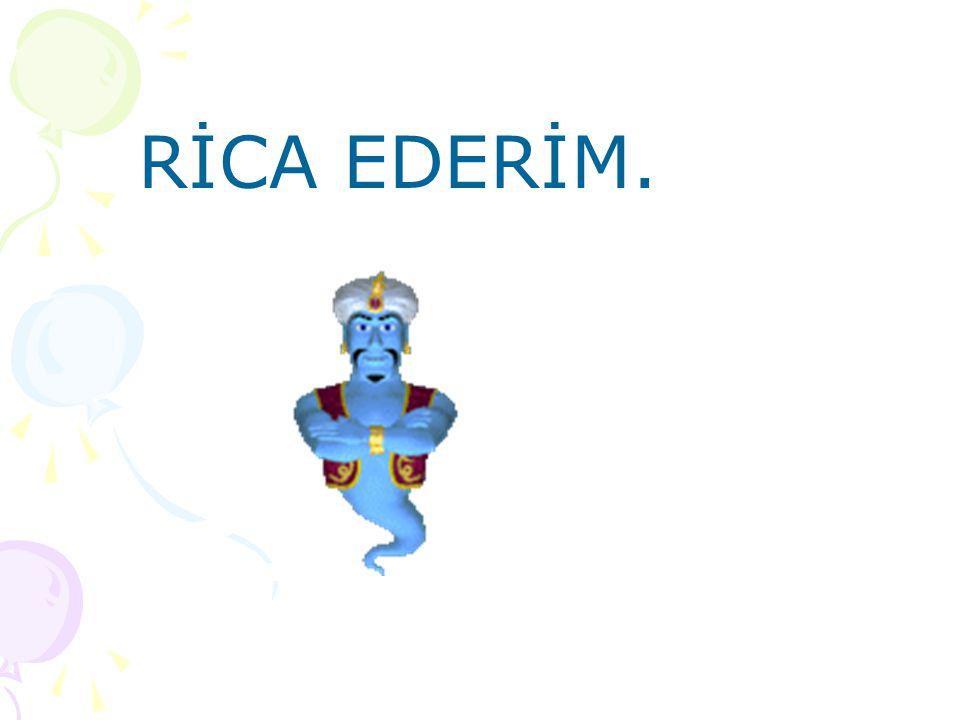 RİCA EDERİM.