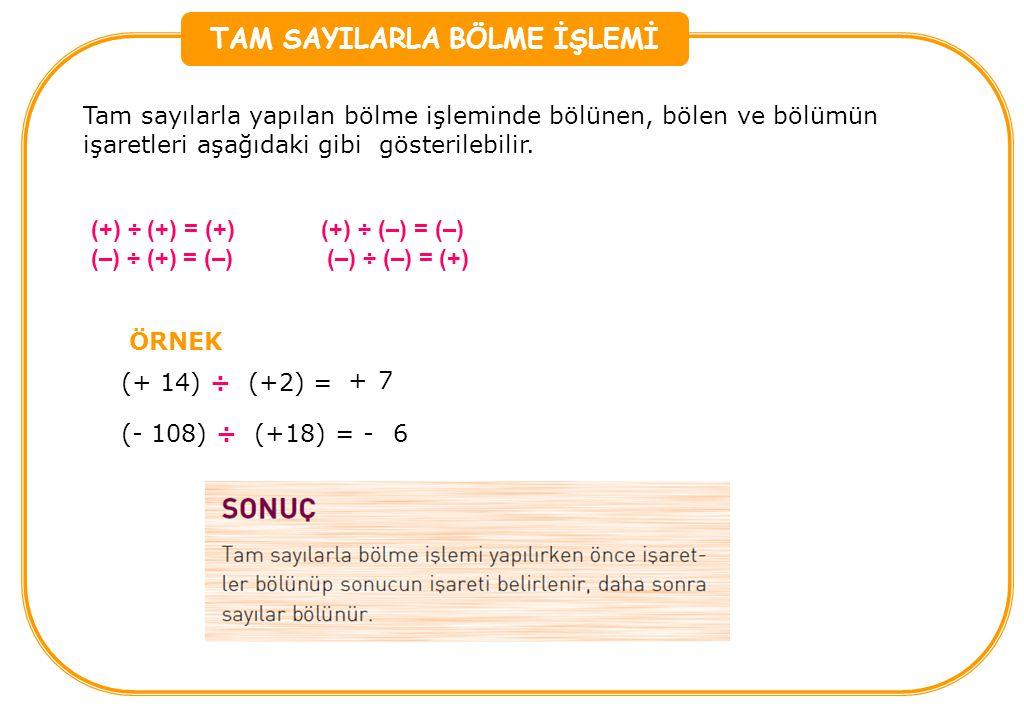 TAM SAYILARLA BÖLME İŞLEMİ Tam sayılarla yapılan bölme işleminde bölünen, bölen ve bölümün işaretleri aşağıdaki gibi gösterilebilir. (+) ÷ (+) = (+) (