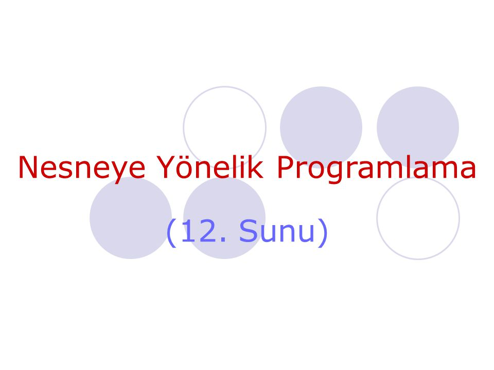 Nesneye Yönelik Programlama (12. Sunu)
