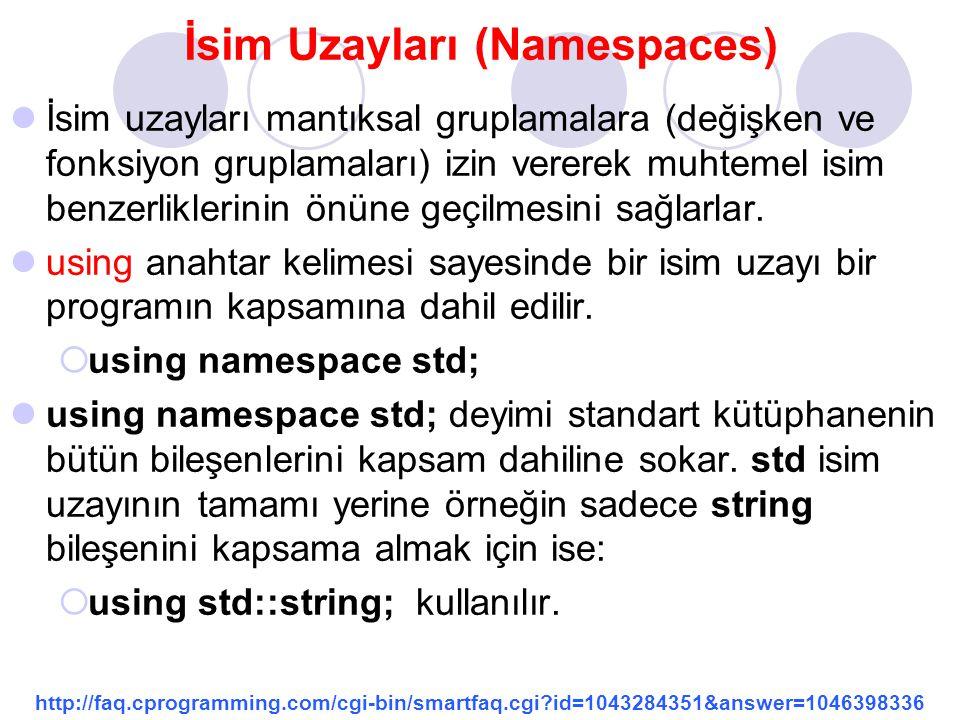 İsim Uzayları (Namespaces) İsim uzayları mantıksal gruplamalara (değişken ve fonksiyon gruplamaları) izin vererek muhtemel isim benzerliklerinin önüne geçilmesini sağlarlar.