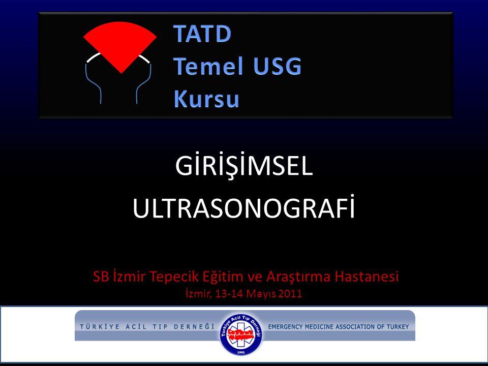 GİRİŞİMSEL ULTRASONOGRAFİ SB İzmir Tepecik Eğitim ve Araştırma Hastanesi İzmir, 13-14 Mayıs 2011