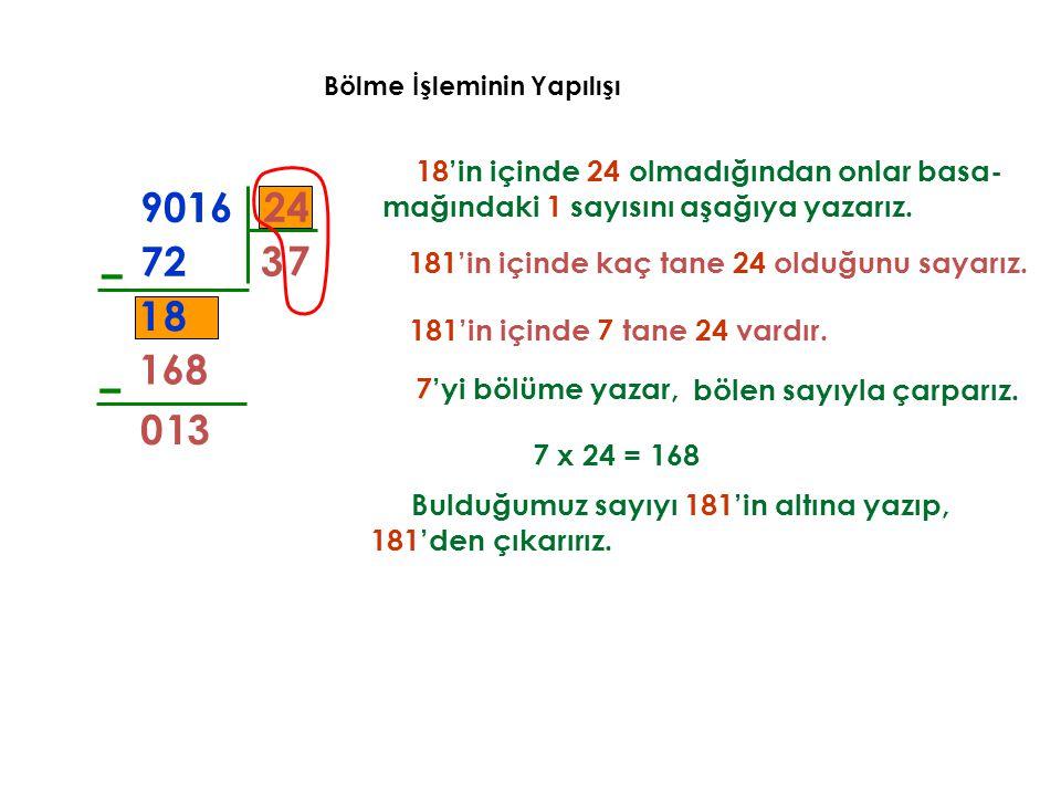 Bölme İşleminin Yapılışı 18'in içinde 24 olmadığından onlar basa- mağındaki 1 sayısını aşağıya yazarız. 3 72 – 8 181'in içinde kaç tane 24 olduğunu sa