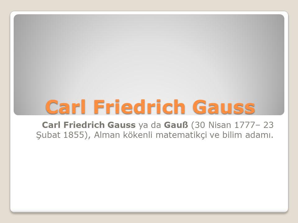 Carl Friedrich Gauss Carl Friedrich Gauss ya da Gauß (30 Nisan 1777– 23 Şubat 1855), Alman kökenli matematikçi ve bilim adamı.