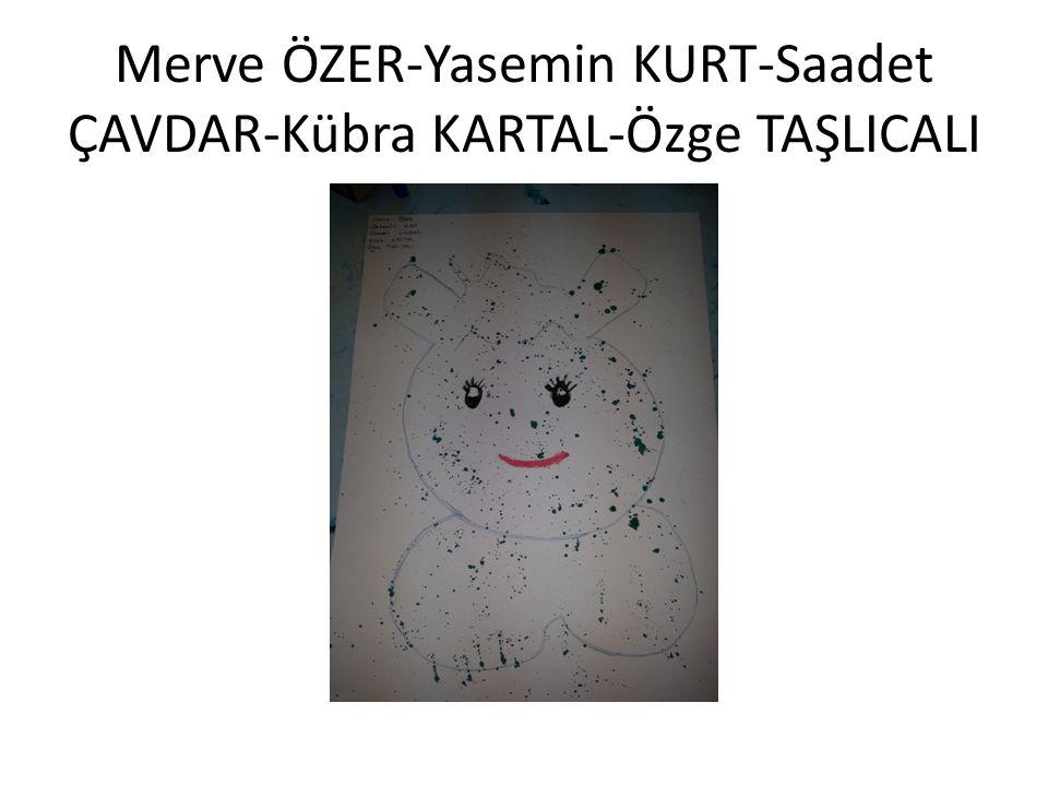 Merve ÖZER-Yasemin KURT-Saadet ÇAVDAR-Kübra KARTAL-Özge TAŞLICALI