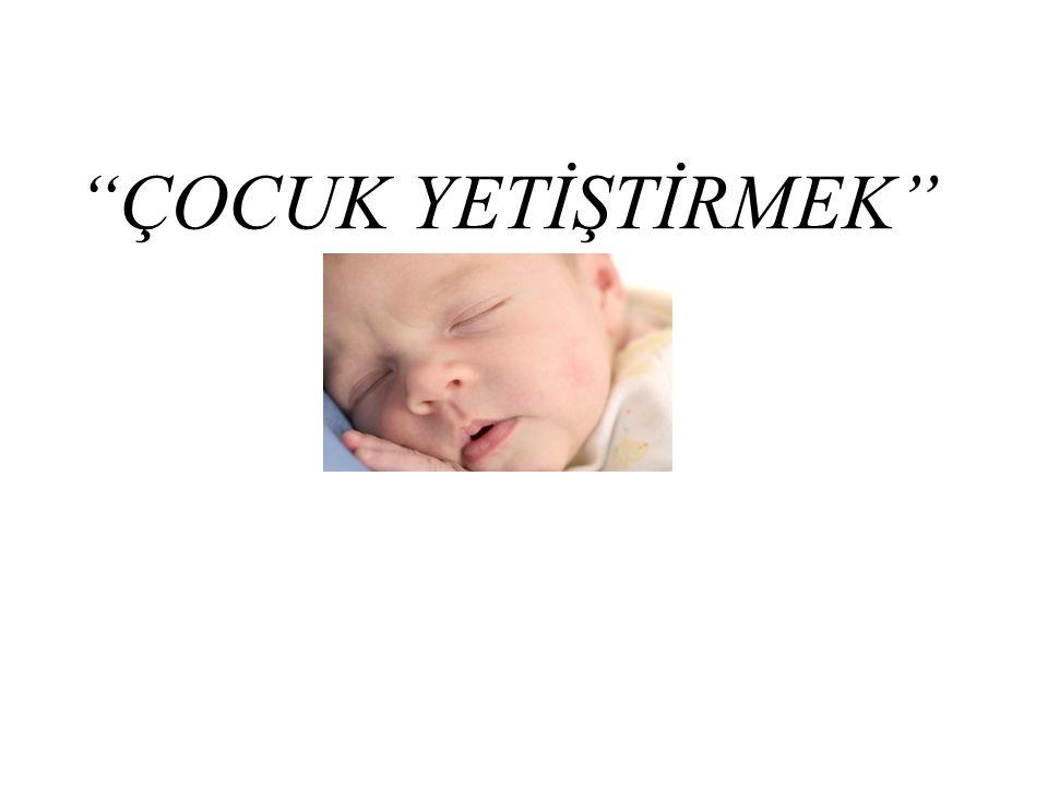 """""""ÇOCUK YETİŞTİRMEK"""""""
