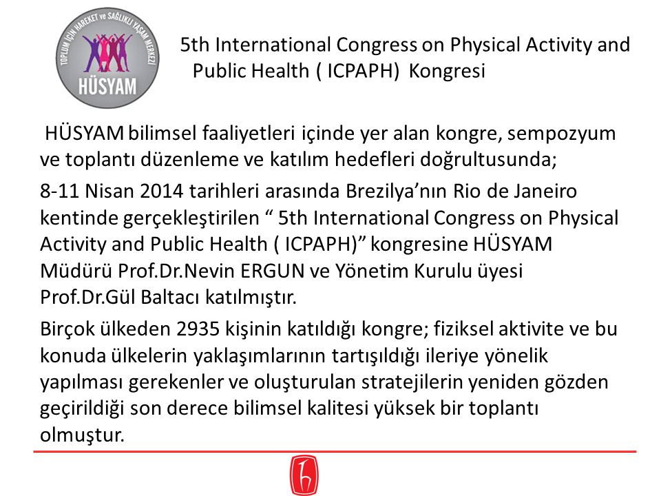 5th International Congress on Physical Activity and Public Health ( ICPAPH) Kongresi HÜSYAM bilimsel faaliyetleri içinde yer alan kongre, sempozyum ve