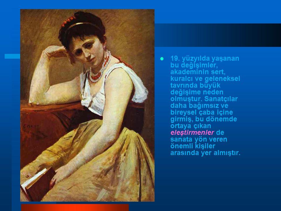 19. yüzyılda yaşanan bu değişimler, akademinin sert, kuralcı ve geleneksel tavrında büyük değişime neden olmuştur. Sanatçılar daha bağımsız ve bireyse