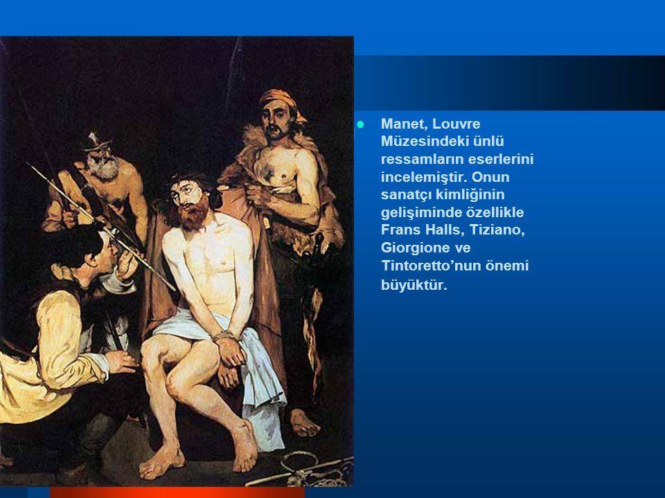 Manet, Louvre Müzesindeki ünlü ressamların eserlerini incelemiştir. Onun sanatçı kimliğinin gelişiminde özellikle Frans Halls, Tiziano, Giorgione ve T