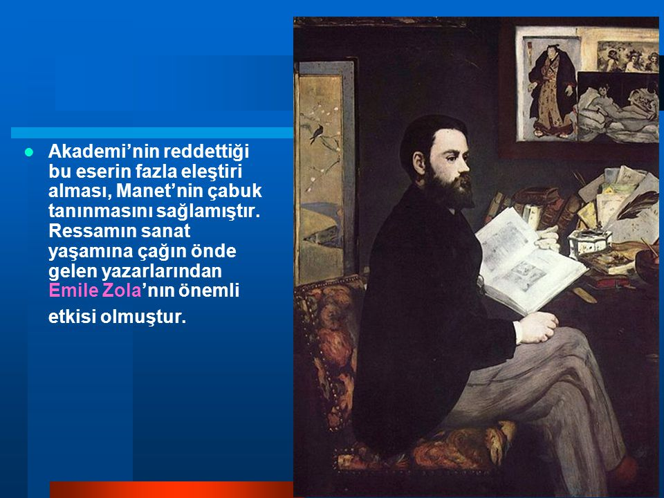 Akademi'nin reddettiği bu eserin fazla eleştiri alması, Manet'nin çabuk tanınmasını sağlamıştır. Ressamın sanat yaşamına çağın önde gelen yazarlarında