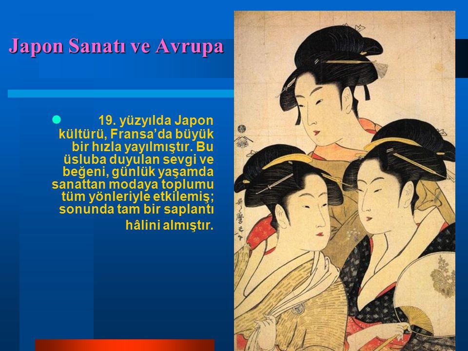 Japon Sanatı ve Avrupa 19. yüzyılda Japon kültürü, Fransa'da büyük bir hızla yayılmıştır. Bu üsluba duyulan sevgi ve beğeni, günlük yaşamda sanattan m