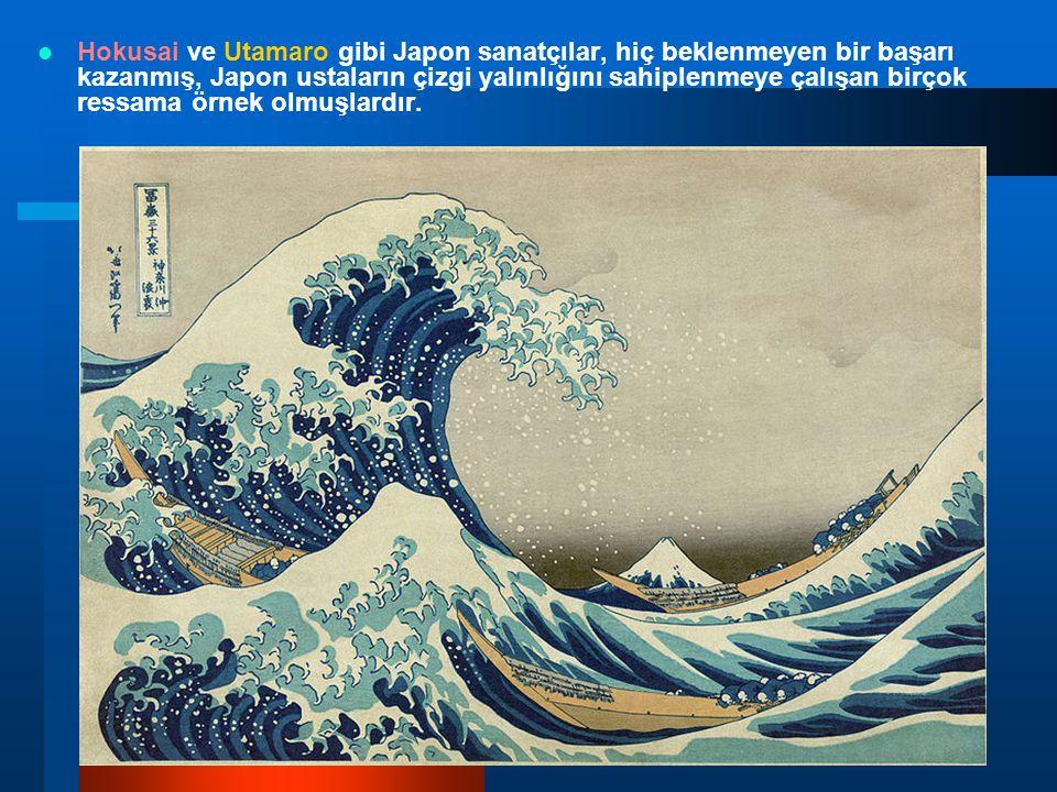 Hokusai ve Utamaro gibi Japon sanatçılar, hiç beklenmeyen bir başarı kazanmış, Japon ustaların çizgi yalınlığını sahiplenmeye çalışan birçok ressama ö