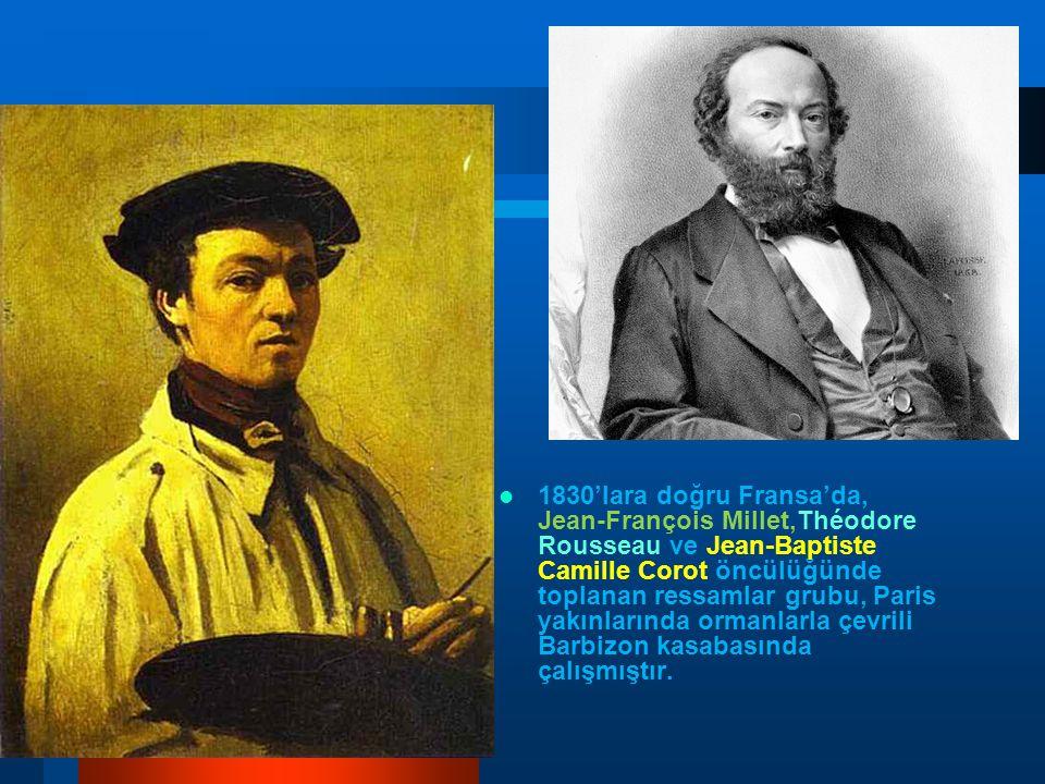 1830'lara doğru Fransa'da, Jean-François Millet,Théodore Rousseau ve Jean-Baptiste Camille Corot öncülüğünde toplanan ressamlar grubu, Paris yakınları