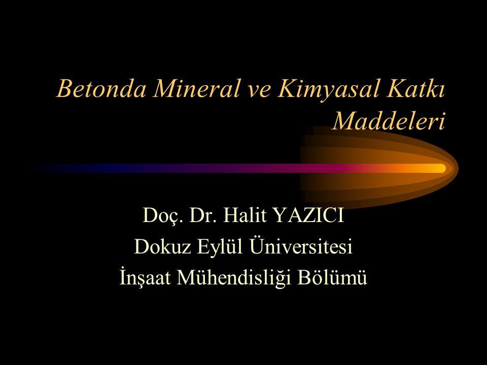 Betonda Mineral ve Kimyasal Katkı Maddeleri Doç. Dr. Halit YAZICI Dokuz Eylül Üniversitesi İnşaat Mühendisliği Bölümü