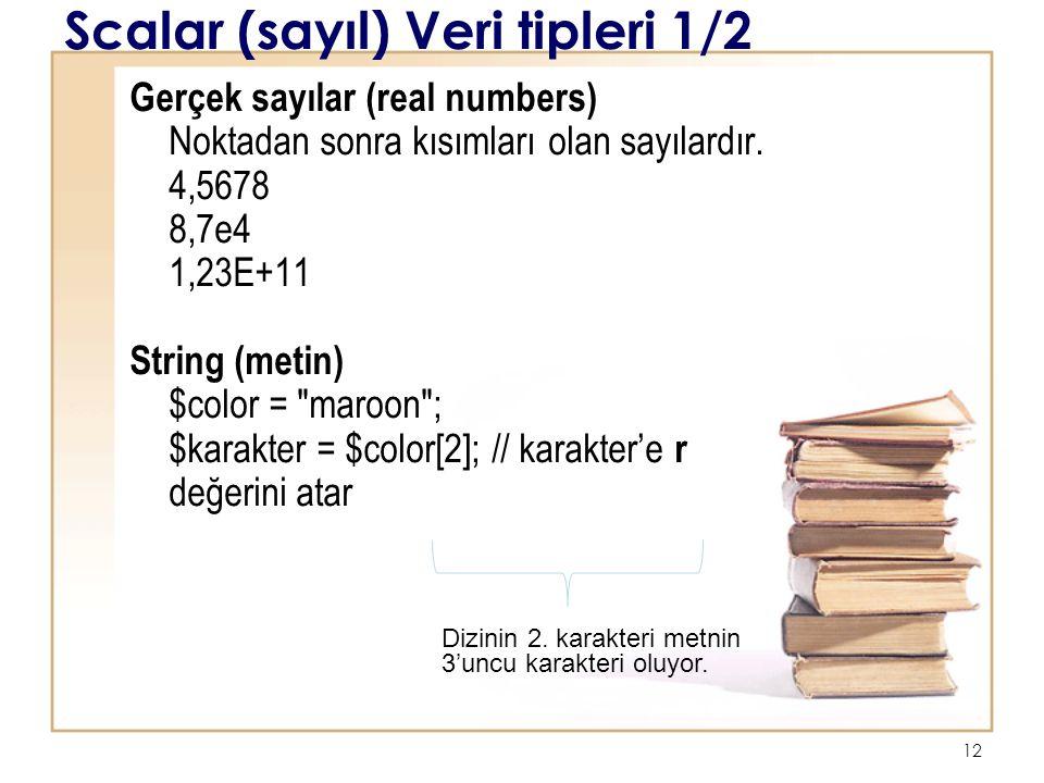 12 Scalar (sayıl) Veri tipleri 1/2 Gerçek sayılar (real numbers) Noktadan sonra kısımları olan sayılardır.