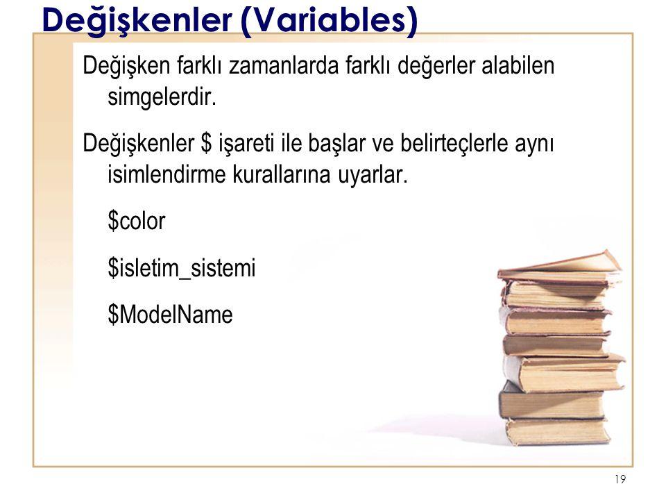 19 Değişkenler (Variables) Değişken farklı zamanlarda farklı değerler alabilen simgelerdir.
