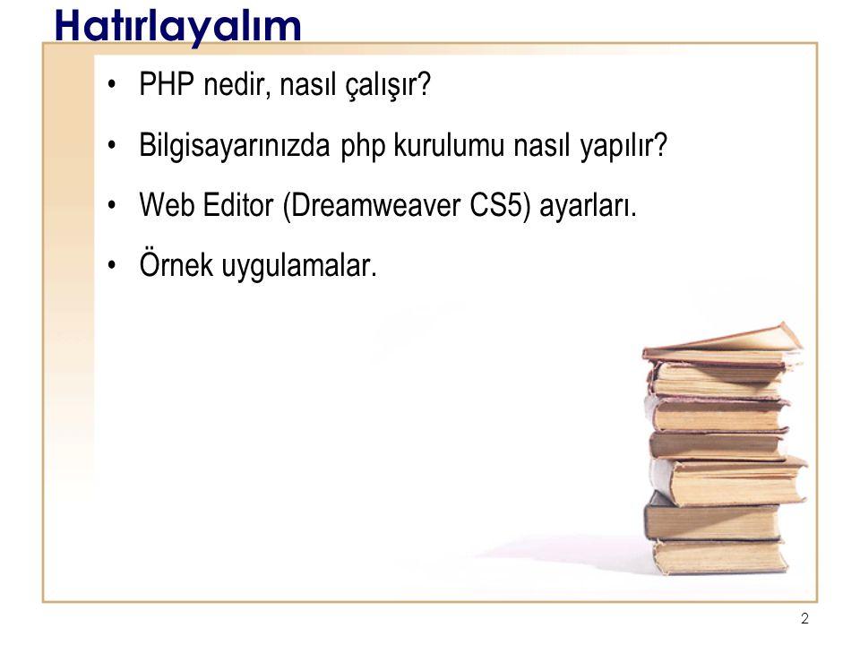 Hatırlayalım PHP nedir, nasıl çalışır? Bilgisayarınızda php kurulumu nasıl yapılır? Web Editor (Dreamweaver CS5) ayarları. Örnek uygulamalar. 2