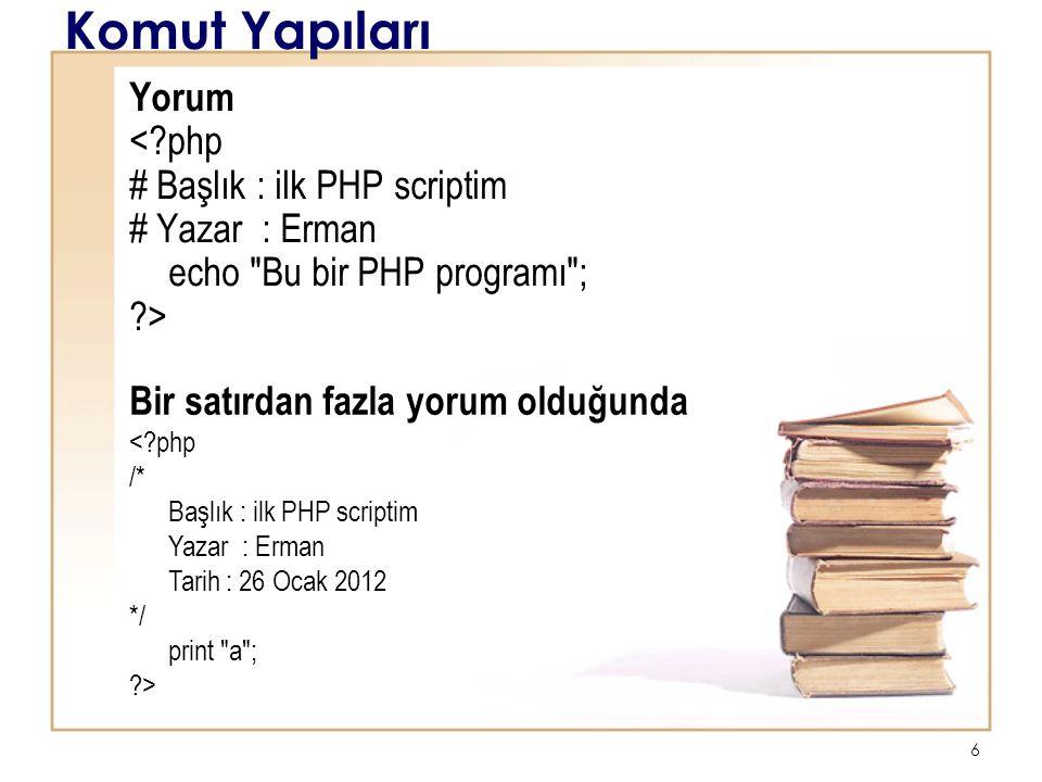 6 Komut Yapıları Yorum <?php # Başlık : ilk PHP scriptim # Yazar : Erman echo