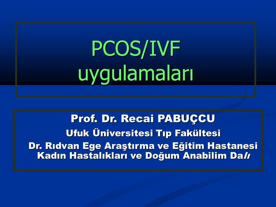 PCOS/IVF uygulamaları Prof. Dr. Recai PABUÇCU Prof. Dr. Recai PABUÇCU Ufuk Üniversitesi Tıp Fakültesi Ufuk Üniversitesi Tıp Fakültesi Dr. Rıdvan Ege A