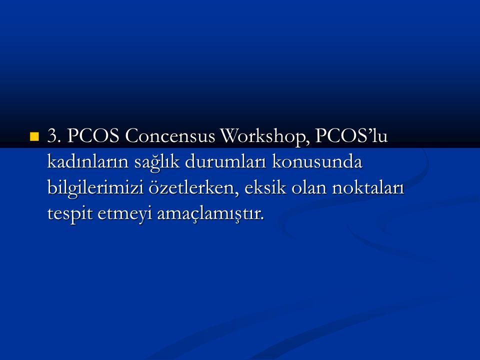 3. PCOS Concensus Workshop, PCOS'lu kadınların sağlık durumları konusunda bilgilerimizi özetlerken, eksik olan noktaları tespit etmeyi amaçlamıştır. 3