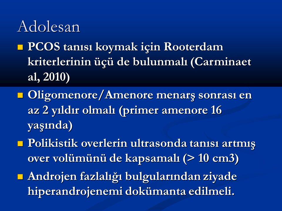 Adolesan PCOS tanısı koymak için Rooterdam kriterlerinin üçü de bulunmalı (Carminaet al, 2010) PCOS tanısı koymak için Rooterdam kriterlerinin üçü de