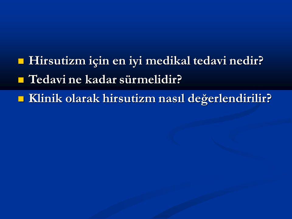 Hirsutizm için en iyi medikal tedavi nedir? Hirsutizm için en iyi medikal tedavi nedir? Tedavi ne kadar sürmelidir? Tedavi ne kadar sürmelidir? Klinik