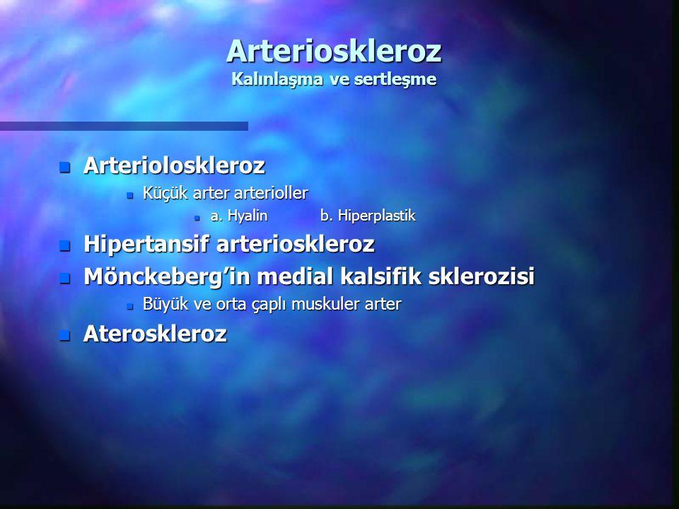 Arterioskleroz Kalınlaşma ve sertleşme n Arterioloskleroz n Küçük arter arterioller n a. Hyalin b. Hiperplastik n Hipertansif arterioskleroz n Mönckeb