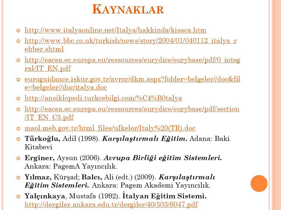 K AYNAKLAR http://www.italyaonline.net/Italya/hakkinda/kisaca.htm http://www.bbc.co.uk/turkish/news/story/2004/01/040112_italya_r ehber.shtml http://e