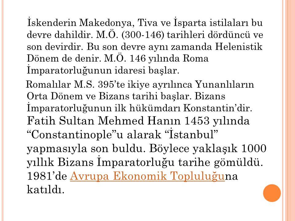 İskenderin Makedonya, Tiva ve İsparta istilaları bu devre dahildir. M.Ö. (300-146) tarihleri dördüncü ve son devirdir. Bu son devre aynı zamanda Helen