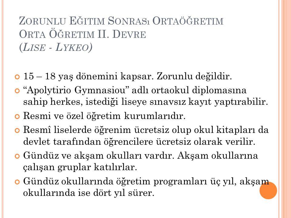 """Z ORUNLU E ĞITIM S ONRASı O RTAÖĞRETIM O RTA Ö ĞRETIM II. D EVRE ( L ISE - L YKEO ) 15 – 18 yaş dönemini kapsar. Zorunlu değildir. """"Apolytirio Gymnasi"""