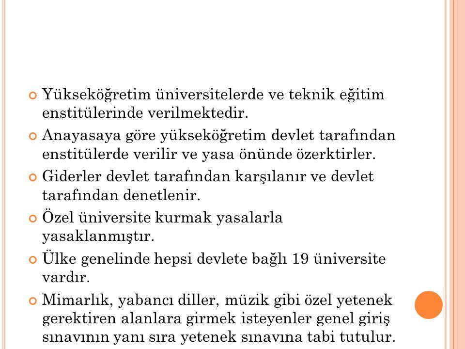 Yükseköğretim üniversitelerde ve teknik eğitim enstitülerinde verilmektedir. Anayasaya göre yükseköğretim devlet tarafından enstitülerde verilir ve ya