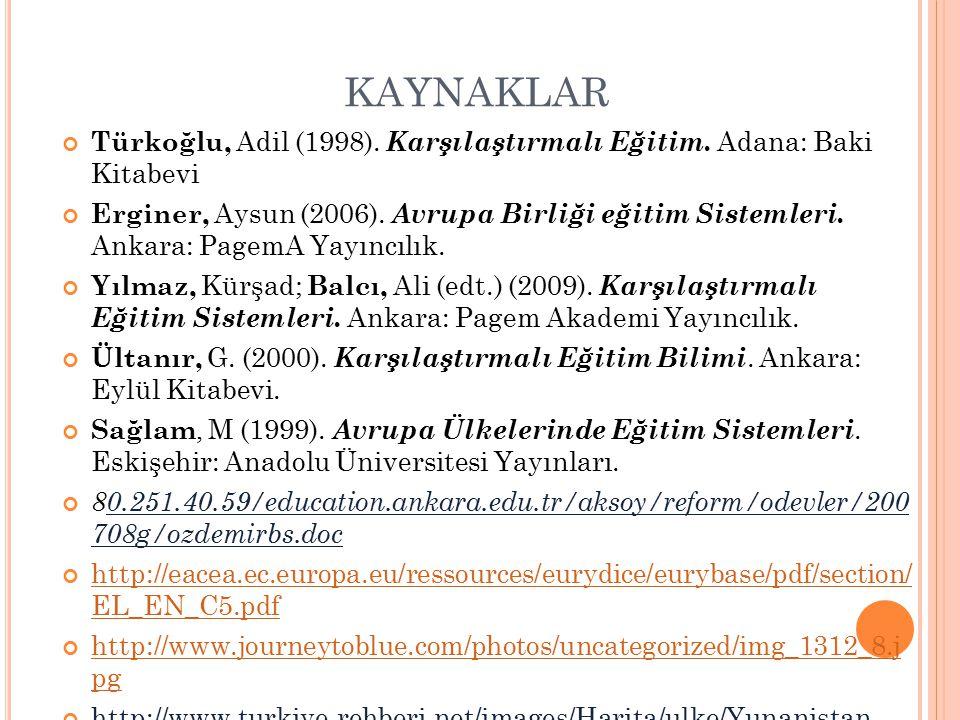 KAYNAKLAR Türkoğlu, Adil (1998). Karşılaştırmalı Eğitim. Adana: Baki Kitabevi Erginer, Aysun (2006). Avrupa Birliği eğitim Sistemleri. Ankara: PagemA