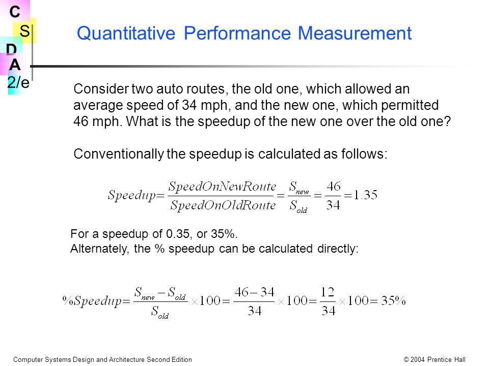 S 2/e C D A Computer Systems Design and Architecture Second Edition© 2004 Prentice Hall Quantitative Performance Measurement Consider two auto routes,