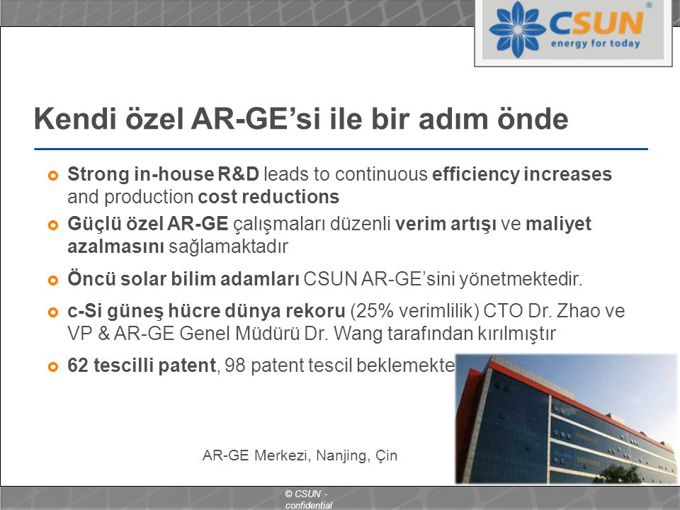 © CSUN - confidential Kendi özel AR-GE'si ile bir adım önde  Strong in-house R&D leads to continuous efficiency increases and production cost reducti