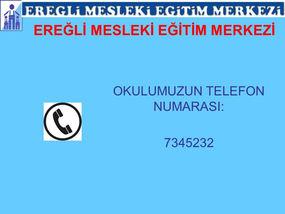 EREĞLİ MESLEKİ EĞİTİM MERKEZİ OKULUMUZUN TELEFON NUMARASI: 7345232