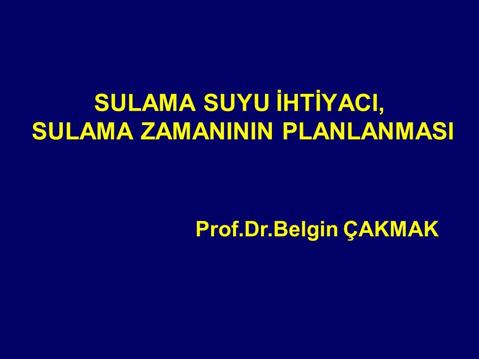 SULAMA SUYU İHTİYACI, SULAMA ZAMANININ PLANLANMASI Prof.Dr.Belgin ÇAKMAK