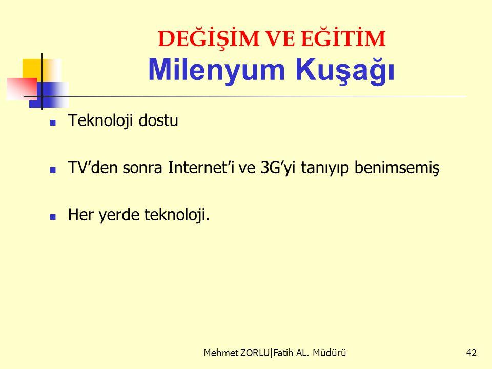 DEĞİŞİM VE EĞİTİM Milenyum Kuşağı Teknoloji dostu TV'den sonra Internet'i ve 3G'yi tanıyıp benimsemiş Her yerde teknoloji. Mehmet ZORLU|Fatih AL. Müdü