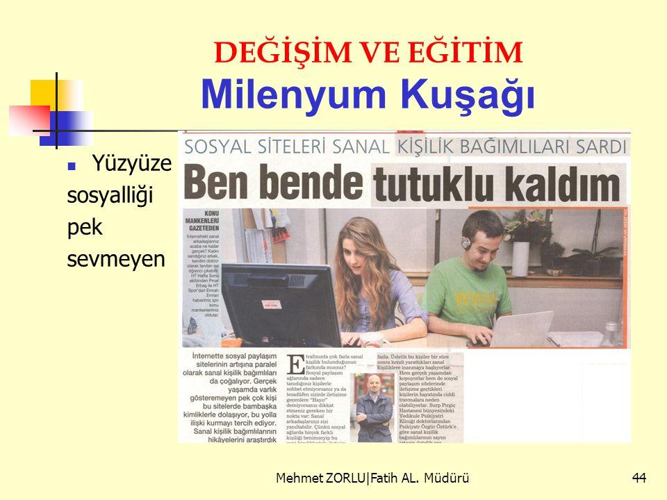 DEĞİŞİM VE EĞİTİM Milenyum Kuşağı Yüzyüze sosyalliği pek sevmeyen Mehmet ZORLU|Fatih AL. Müdürü44