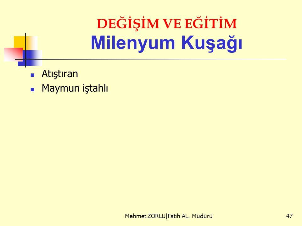 DEĞİŞİM VE EĞİTİM Milenyum Kuşağı Atıştıran Maymun iştahlı Mehmet ZORLU|Fatih AL. Müdürü47