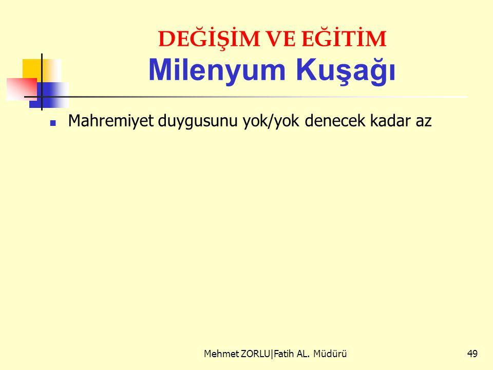 DEĞİŞİM VE EĞİTİM Milenyum Kuşağı Mahremiyet duygusunu yok/yok denecek kadar az Mehmet ZORLU|Fatih AL. Müdürü49