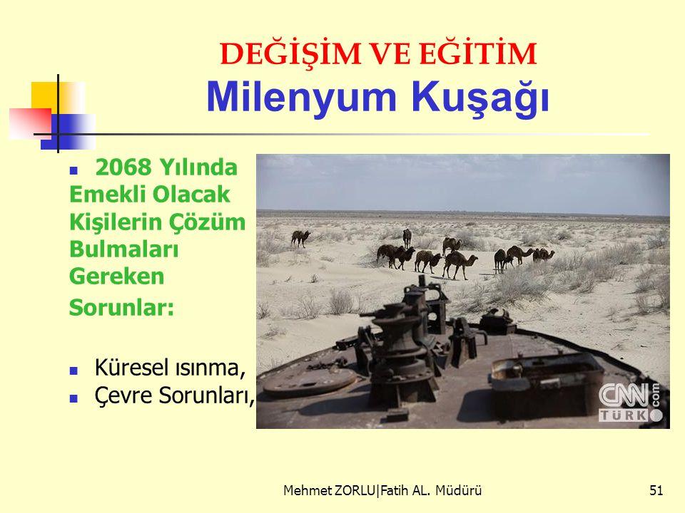 DEĞİŞİM VE EĞİTİM Milenyum Kuşağı 2068 Yılında Emekli Olacak Kişilerin Çözüm Bulmaları Gereken Sorunlar: Küresel ısınma, Çevre Sorunları, Mehmet ZORLU