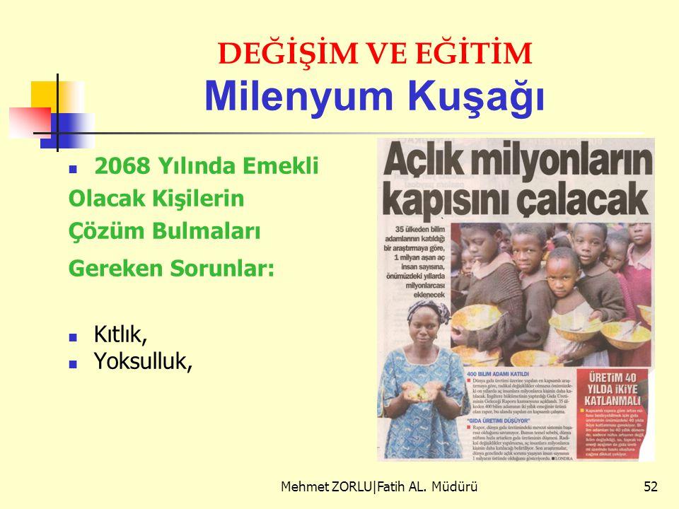DEĞİŞİM VE EĞİTİM Milenyum Kuşağı 2068 Yılında Emekli Olacak Kişilerin Çözüm Bulmaları Gereken Sorunlar: Kıtlık, Yoksulluk, Mehmet ZORLU|Fatih AL. Müd