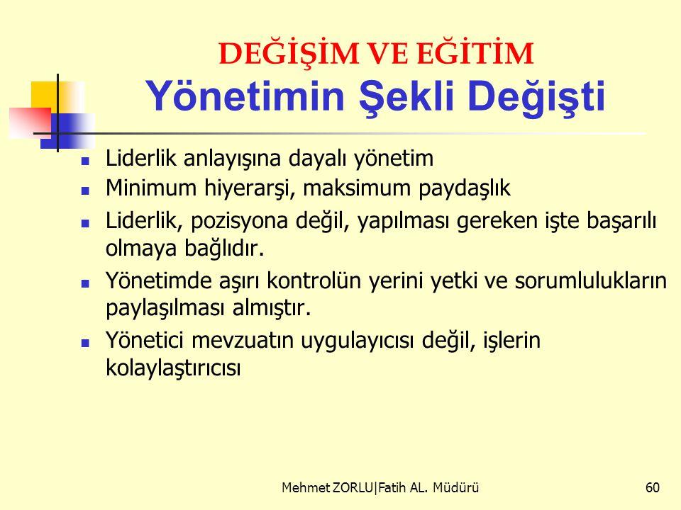 DEĞİŞİM VE EĞİTİM Yönetimin Şekli Değişti Liderlik anlayışına dayalı yönetim Minimum hiyerarşi, maksimum paydaşlık Liderlik, pozisyona değil, yapılmas