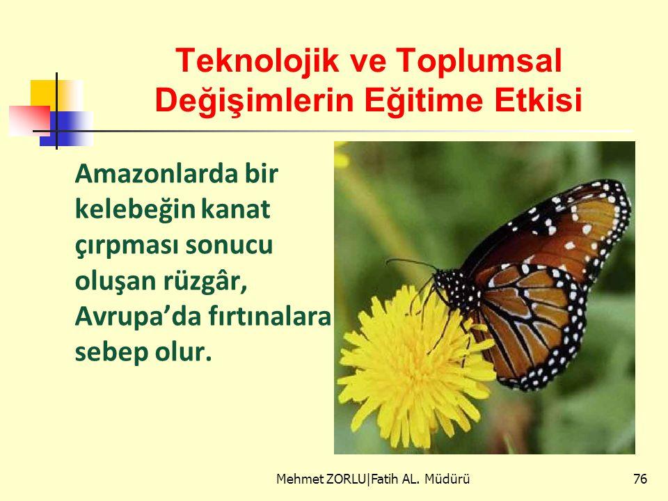 Teknolojik ve Toplumsal Değişimlerin Eğitime Etkisi Amazonlarda bir kelebeğin kanat çırpması sonucu oluşan rüzgâr, Avrupa'da fırtınalara sebep olur. M