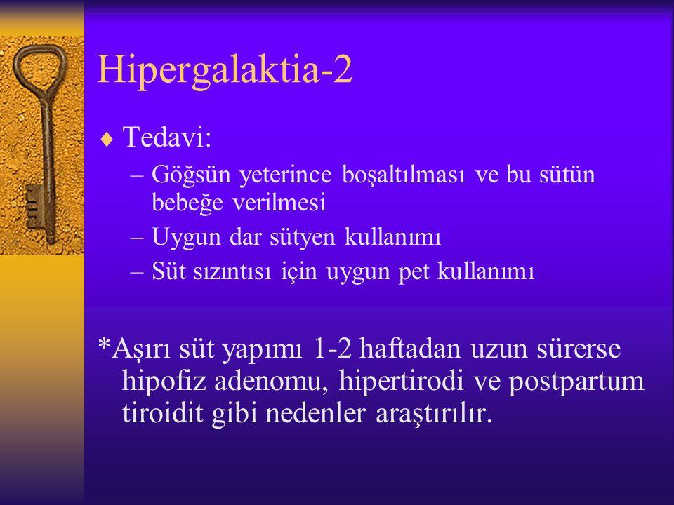 Hipergalaktia-1  Bebeğin tüketim kapasitesinin ötesinde ve kontrolsüz süt üretimine denir.  Ensık nedeni bir göğüste yeterli boşalma sağlanmadan diğ