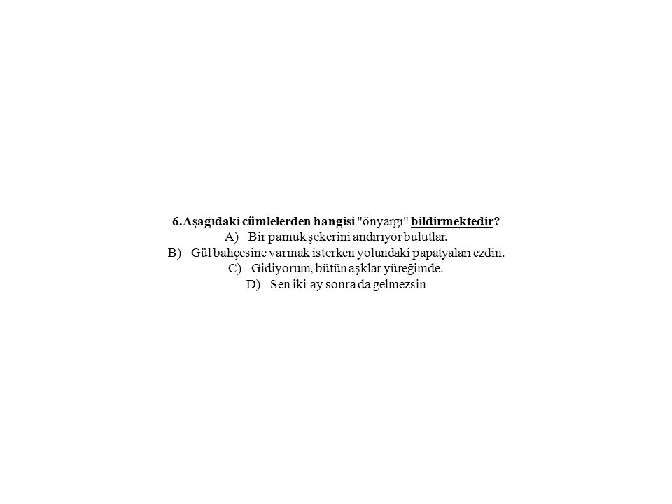 6.Aşağıdaki cümlelerden hangisi önyargı bildirmektedir.