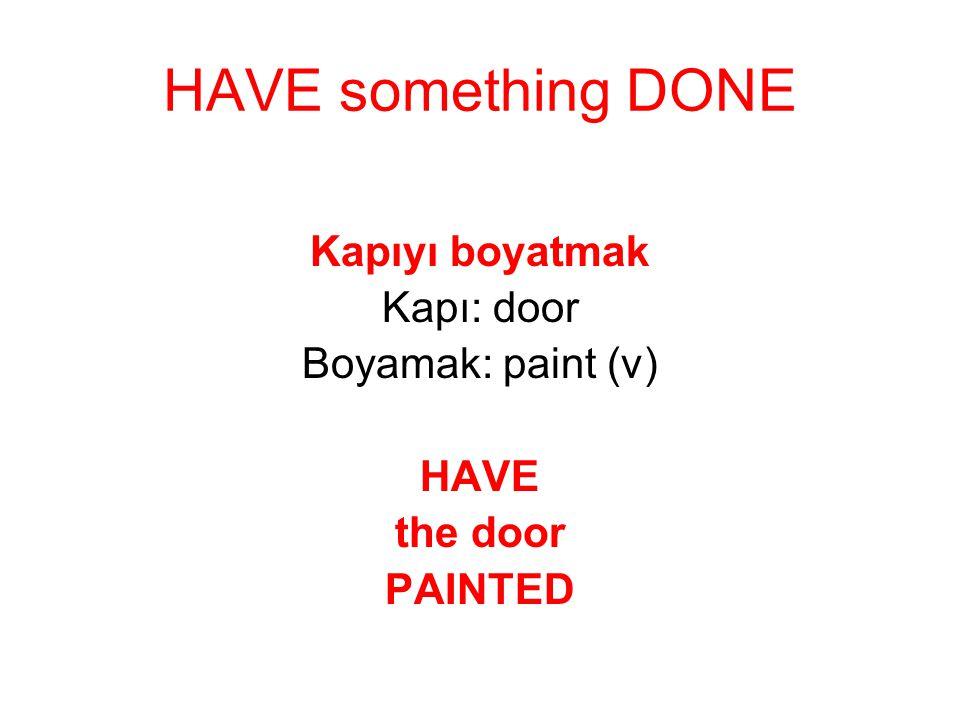 Have the dishes washed = Get the dishes washed Tabakları yıkatmak