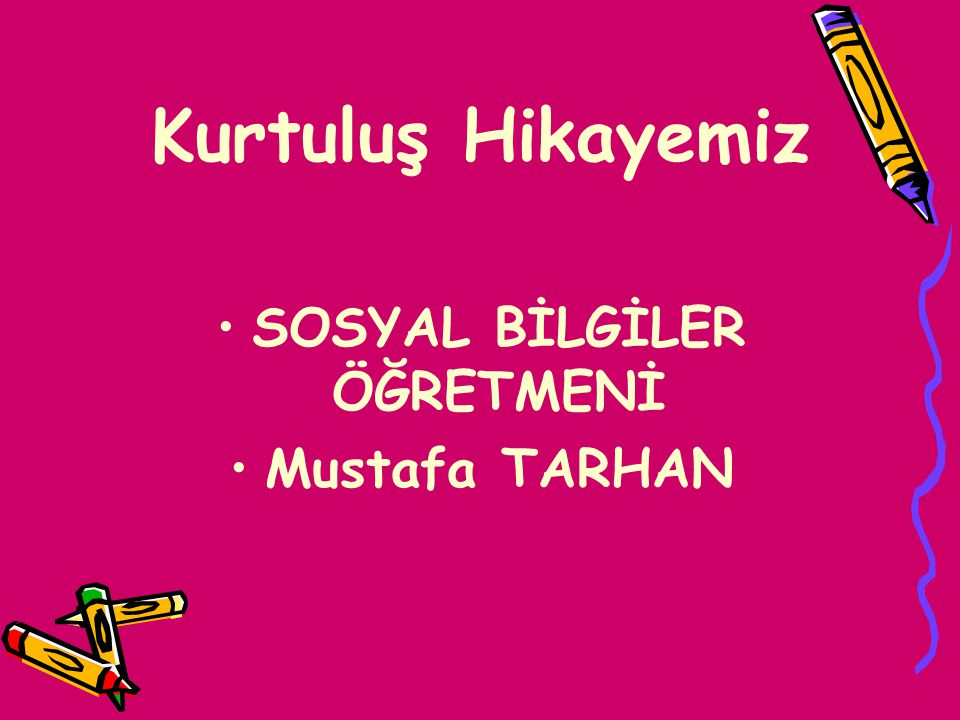 Kurtuluş Hikayemiz SOSYAL BİLGİLER ÖĞRETMENİ Mustafa TARHAN