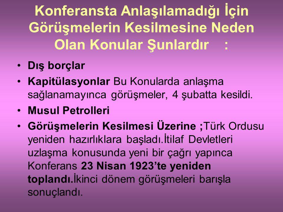 Türk Heyetinin Asla Ödün Vermeyeceği Konular Şunlardır; Kapitülasyonların kesin olarak kaldırılması. Doğuda Ermenilere toprak verilmemesi.