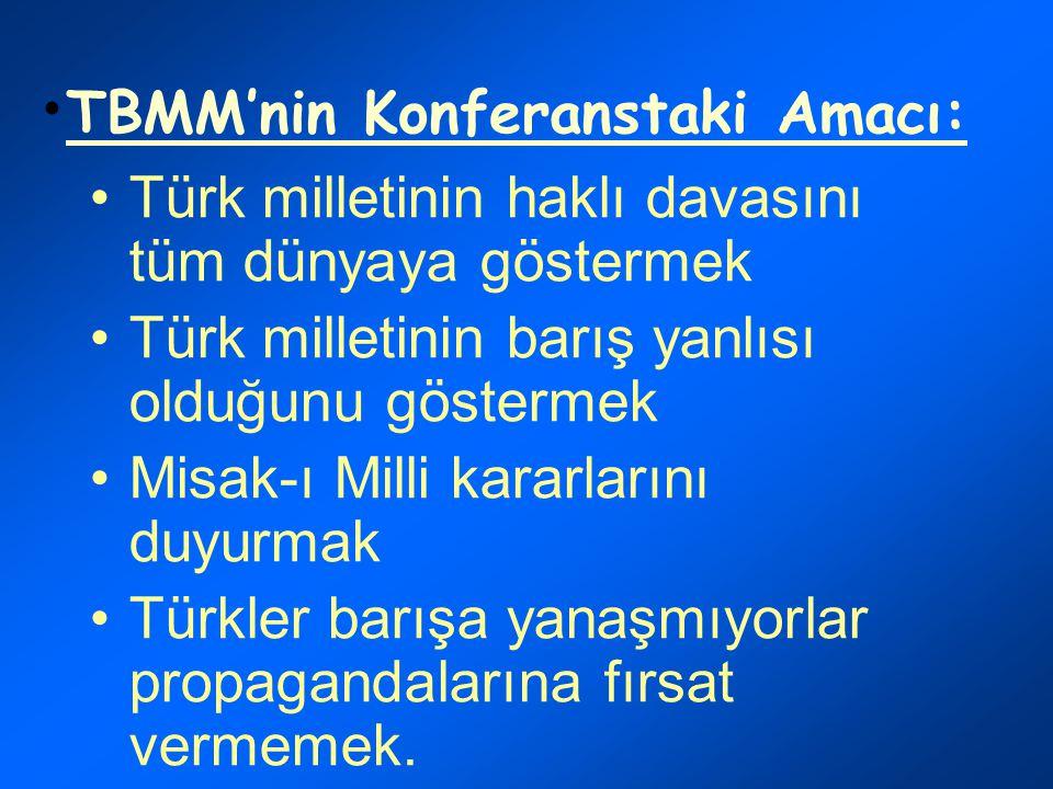 Türk milletinin haklı davasını tüm dünyaya göstermek Türk milletinin barış yanlısı olduğunu göstermek Misak-ı Milli kararlarını duyurmak Türkler barışa yanaşmıyorlar propagandalarına fırsat vermemek.